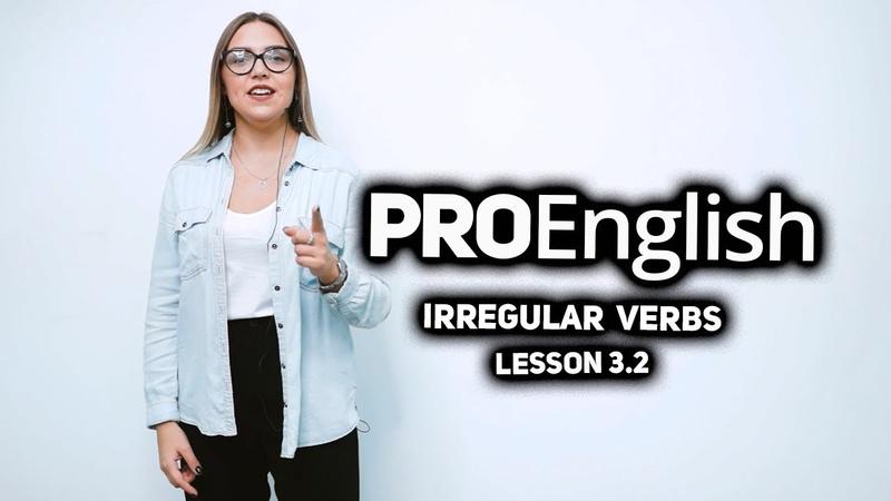 Irregular verbs lesson 3.2 ProEnglish