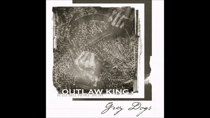 Outlaw King Soundtrack - Land O The Leal (ft. Kathryn Joseph) - Grey Dogs