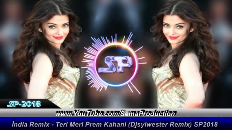 India Remix - Teri Meri Prem Kahani (İsmail Ceylan Remix) SP 2018