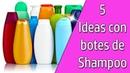 5 Ideas para reciclar botes de Shampoo Reciclaje Ecobrisa