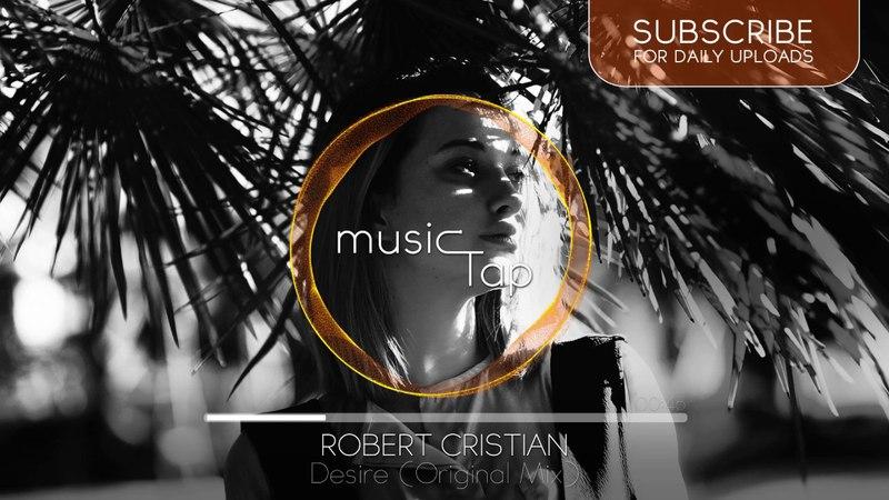 Robert Cristian - Desire (Original Mix) [PREMIERE]