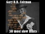 Gary B.B.Coleman - 30 most slow Blues (Full Album)