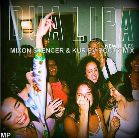 Dua Lipa -New Rules(Mixon Spencer Kuriev Booty Mix)