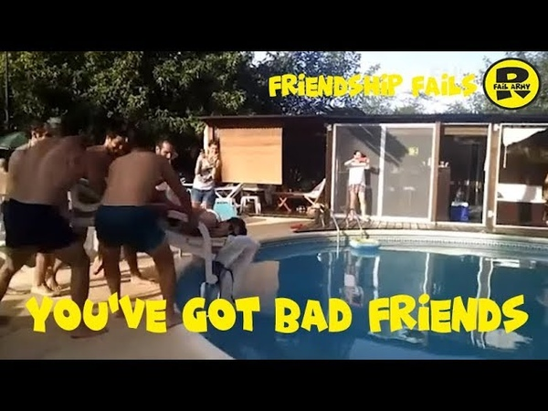 You've Got Bad Friends Friendship Fails September 2018 FailArmy R