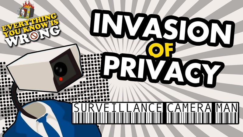 Invasion Of Privacy w/ Surveillance Camera Man - EVERYTHING YOU KNOW IS WRONG