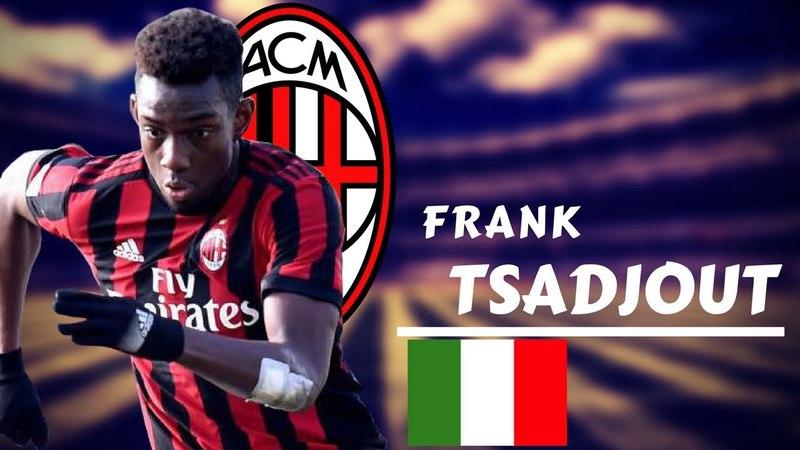 FRANK TSADJOUT - Ultimate Goals, Assists and Skills - 2017/18 || HD
