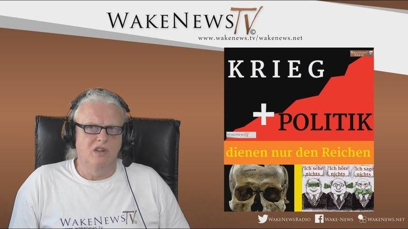 KRIEG und Politik dienen nur den Reichen - Wake News RadioTV 20180419