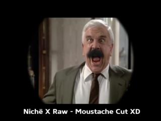 Nichё X Raw - Moustache Cut ХD