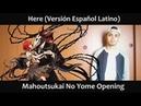 Here (Versión Español Latino) Mahoutsukai No Yome OP