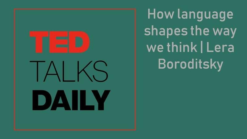 TED Talks Daily | How language shapes the way we think | Lera Boroditsky