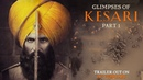 Glimpses of Kesari Part 1 Akshay Kumar Parineeti Chopra Anurag Singh Kesari 21st March