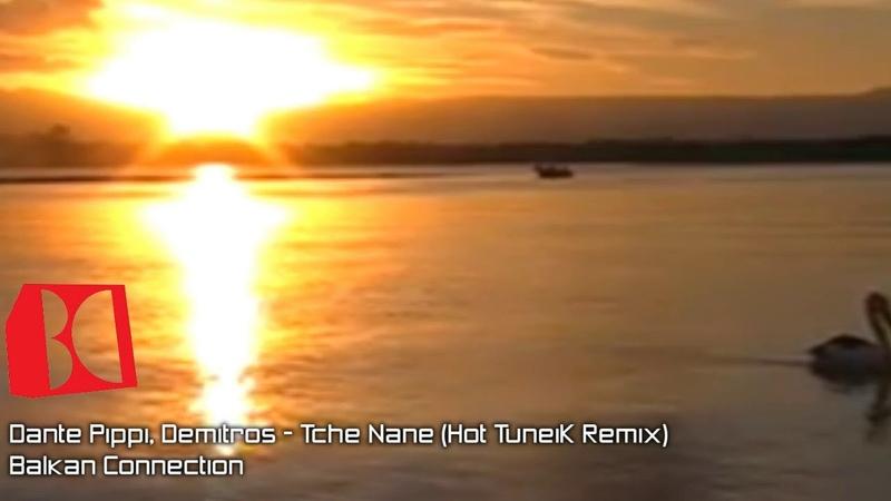 PREMIERE : Dante Pippi Demitros -Tche Nane(Hot TuneiK Remix)[Balkan Connection]