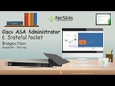 6. Cisco ASA Administrator. Stateful packet Inspection