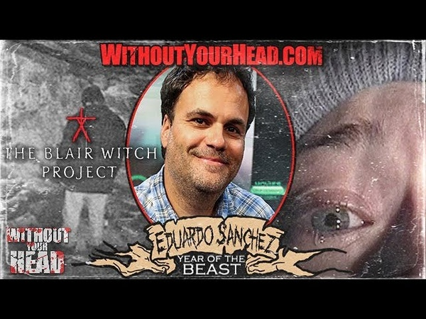 EDUARDO SANCHEZ director of THE BLAIR WITCH PROJECT interview - Without Your Head Horror Podcast