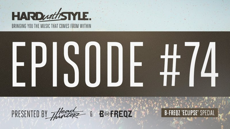 HARD with STYLE Episode 74 - B-Freqz 'Eclipse' Special | Presented by Headhunterz B-Freqz