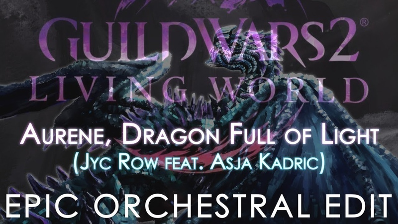 Guild Wars 2 Aurene Dragon Full of Light feat Asja Kadric Jyc Row epic orchestral edit