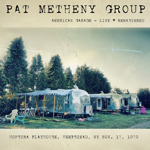 Pat Metheny Group альбом American Garage - Live (Hofstra Playhouse, Hempstead Ny 17 Nov '79) [Remastered]
