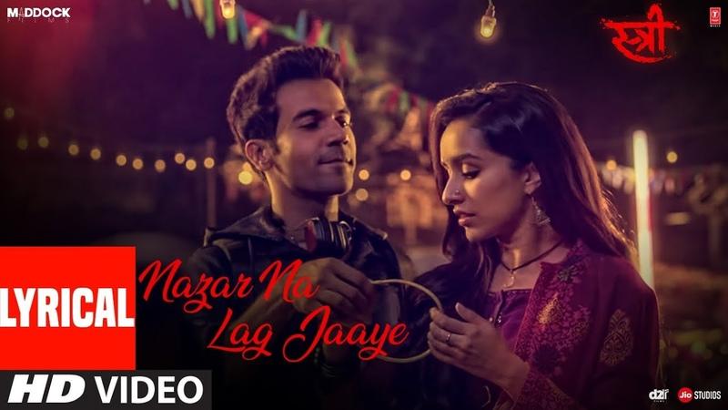 Nazar Na Lag Jaaye With Lyrics | STREE | Rajkummar Rao, Shraddha Kapoor | Ash King Sachin-Jigar