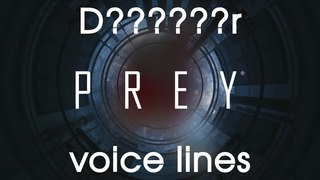 [Prey] All voice lines for D??????r (mild spoilers)