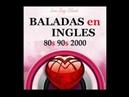 Baladas en ingles de los 80, 90, 2000 Clasicas