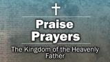 Praise Prayers - The Kingdom of the Heavenly Father