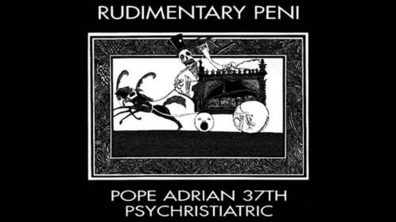 Rudimentary Peni - Pope Adrian 37th Psychristiatric ( full album )
