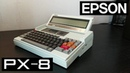 Epson PX-8. Самый. Древний. Ноутбук. В моей коллекции.