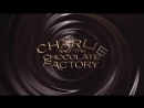 Charlie and the chocolate factory | Чарли и шоколадная фабрика