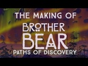 Paths of Discover   The Making of Brother Bear (Full Documentary)