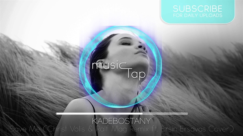 Kadebostany - Save Me (Christ Volis Ralf Mag Remix ft. Ersin Ersavas Cover)