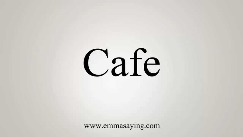 How to Pronounce Cafe