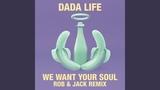 Dada Life - We Want Your Soul (Rob &amp Jack Remix)