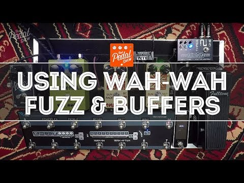 That Pedal Show – Things To Know About Using Wah-Wah, Fuzz Buffers