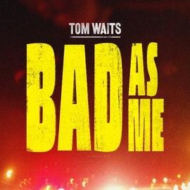 Tom Waits альбом Bad As Me (single)