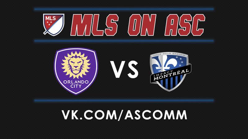 MLS | Orlando City VS Montreal Impact