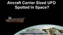 Aircraft Carrier Sized UFO Caught In Earths Orbit