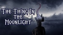 H P Lovecraft's The Thing In the Moonlight