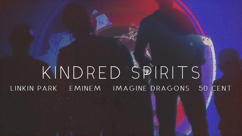 Linkin Park, Eminem, Imagine Dragons 50 Cent - Kindred Spirits [After Collision 2]