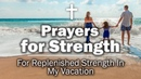 Prayers for Strength - For Replenished Strength In My Vacation