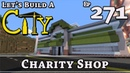 How To Build A City :: Minecraft :: Charity Shop :: E271
