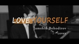Justin Bieber - Love Yourself (Jamshid Bohodirov Cover)
