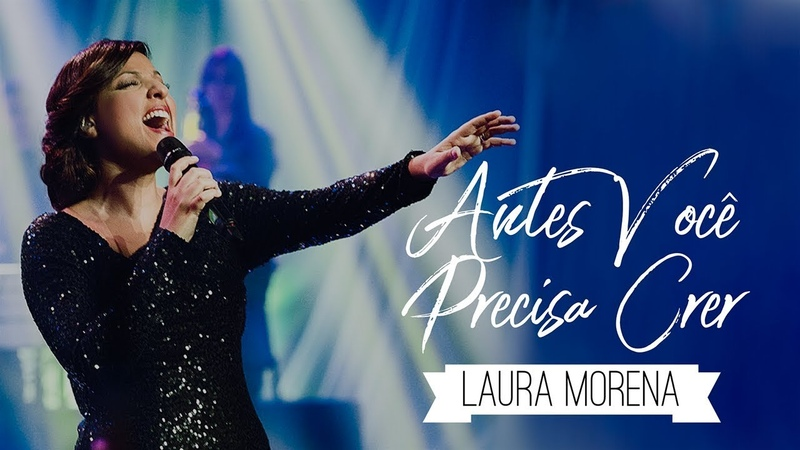 LAURA MORENA - ANTES VOCÊ PRECISA CRER