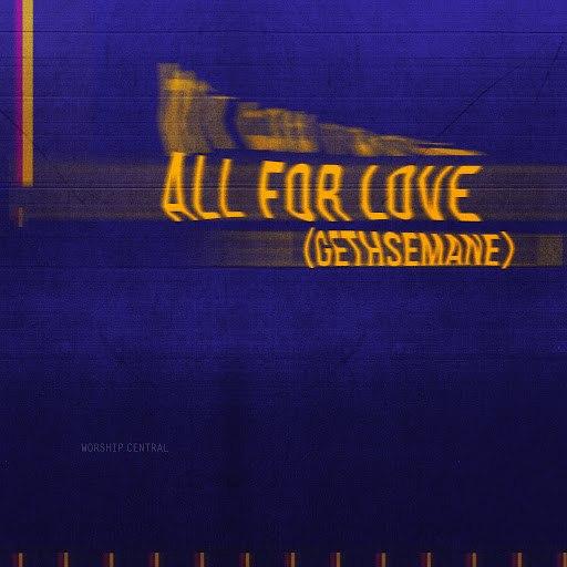 Worship Central альбом All For Love (Gethsemane) (feat. Anna Hellebronth & Luke Hellebronth) [Live]