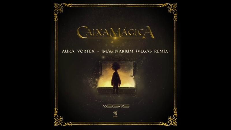 Aura Vortex-Imaginarium (Vegas RMX)