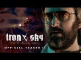 Железное небо 2   Iron Sky The Coming Race   Тизер #2 [1080p]
