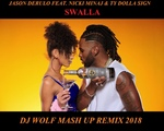 JASON DERULO FEAT. NICKI MINAJ &amp TY DOLLA SIGN - SWALLA ( DJ WOLF MASH UP REMIX 2018 )