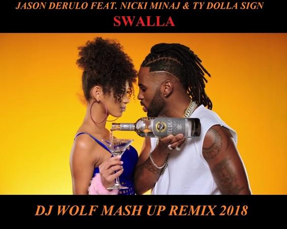 JASON DERULO FEAT. NICKI MINAJ TY DOLLA SIGN - SWALLA ( DJ WOLF MASH UP REMIX 2018 )