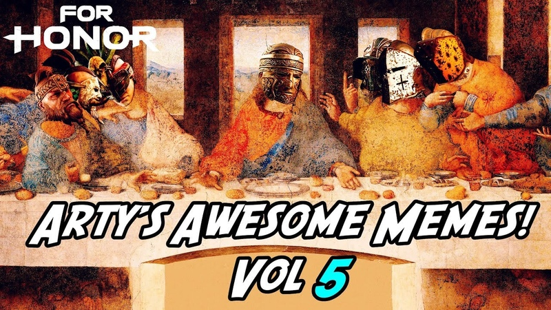 Arty's Awesome Memes Vol 5 For Honor