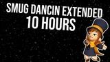 S M U G - D A N C I N - E X T E N S I O N Smegma Bandit 10 Hour Version