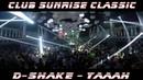 Club Sunrise Classic - D Shake - yaaah (HD)